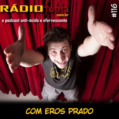 RADIOFOBIA 116 - com Eros Prado
