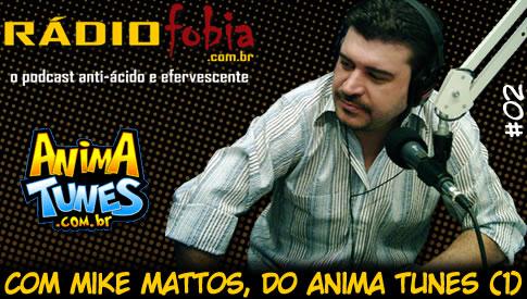 RADIOFOBIA 2 – com Mike Mattos, do Anima Tunes (Parte 1)