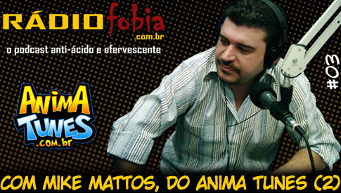 RADIOFOBIA 3 – com Mike Mattos, do Anima Tunes (Parte 2)