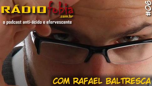 RADIOFOBIA 6 – com Rafael Baltresca
