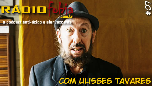 RADIOFOBIA 7 – com Ulisses Tavares