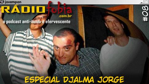 RADIOFOBIA 8 – ESPECIAL Djalma Jorge
