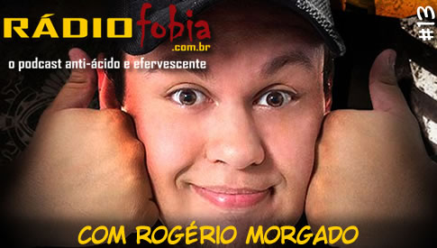 RADIOFOBIA 13 – com Rogerio Morgado