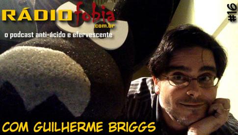 RADIOFOBIA 16 – com Guilherme Briggs