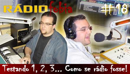 RADIOFOBIA 18 – Testando 1, 2, 3… Como se rádio fosse!