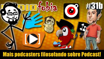 RADIOFOBIA 31b – Mais podcasters filosofando sobre Podcast!