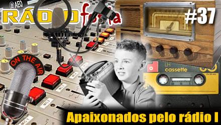 RADIOFOBIA 37 – Apaixonados pelo rádio I