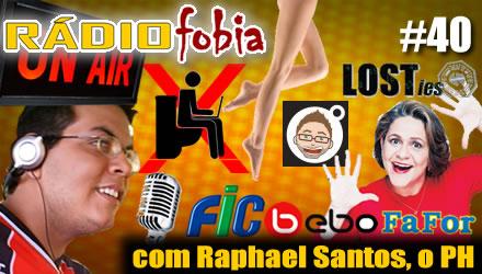 RADIOFOBIA 40 – com Raphael Santos, o PH!