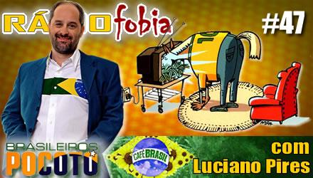 RADIOFOBIA 47 – com Luciano Pires