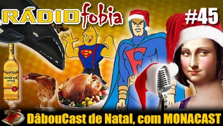 RADIOFOBIA 45 – DâbouCast de Natal, com MONACAST