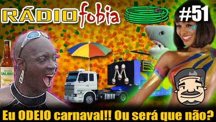 RADIOFOBIA 51 – Eu ODEIO carnaval!! Ou será que não?