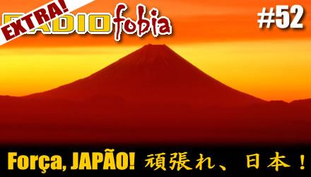 RADIOFOBIA 52 – EXTRA! Força, JAPÃO! Gambare, Nippon!