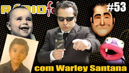 RADIOFOBIA 53 – com Warley Santana