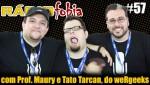 RADIOFOBIA 57 – com Prof. Maury e Tato Tarcan, do weRgeeks