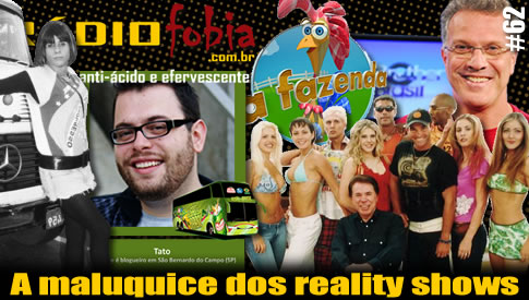 RADIOFOBIA 62 – A maluquice dos reality shows