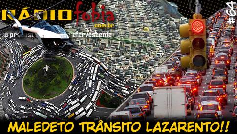RADIOFOBIA 64 – Maledeto trânsito lazarento!!