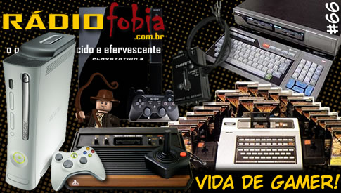 RADIOFOBIA 66 – Vida de GAMER!