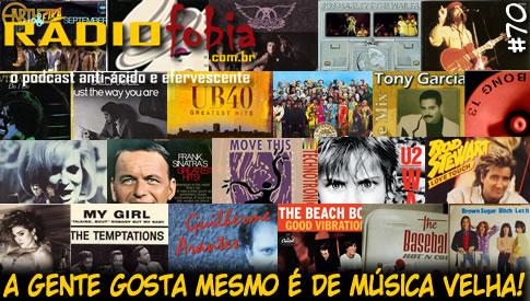 RADIOFOBIA 70 – A gente gosta mesmo é de música velha!