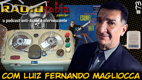 RADIOFOBIA 73 – com Luiz Fernando Magliocca