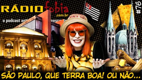 RADIOFOBIA 76 – São Paulo, que terra boa! Ou não…