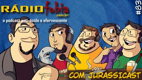RADIOFOBIA 83 – com Jurassicast