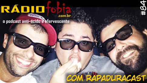 RADIOFOBIA 84 – com Rapaduracast