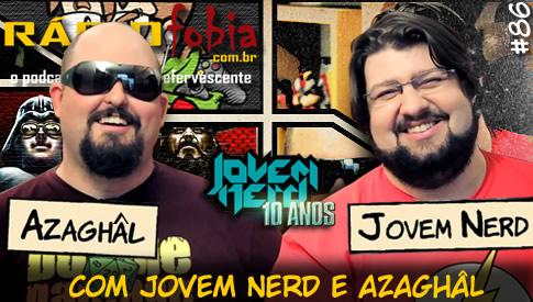 RADIOFOBIA 86 – com Jovem Nerd e Azaghâl