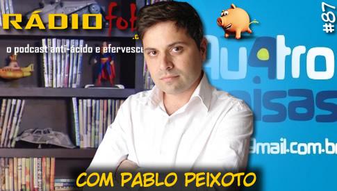 RADIOFOBIA 87 – com Pablo Peixoto