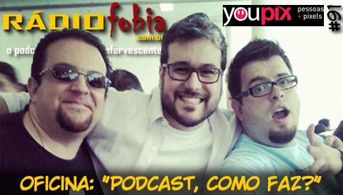 "RADIOFOBIA 91 – Oficina: ""Podcast, como faz?"""