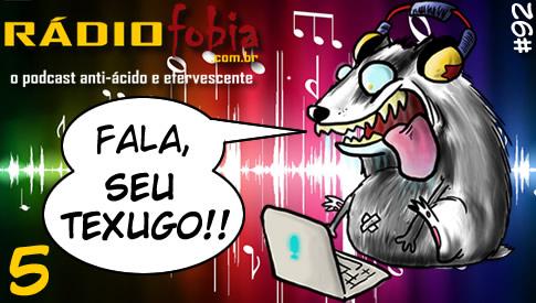 RADIOFOBIA 92 – Fala, seu texugo! 5