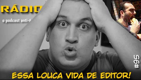 RADIOFOBIA 95 – Essa louca VIDA DE EDITOR!