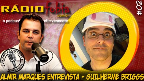RADIOFOBIA – Almir Marques Entrevista #02 – Guilherme Briggs