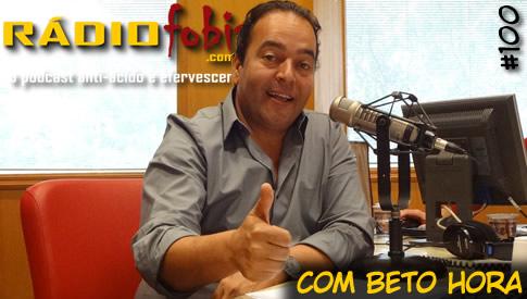 RADIOFOBIA 100 – com Beto Hora