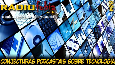 RADIOFOBIA 99 – Conjecturas podcastais sobre tecnologia