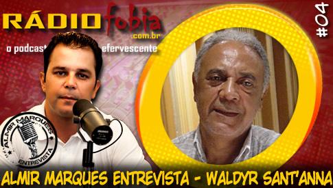 RADIOFOBIA – Almir Marques Entrevista #04 – Waldyr Sant'anna