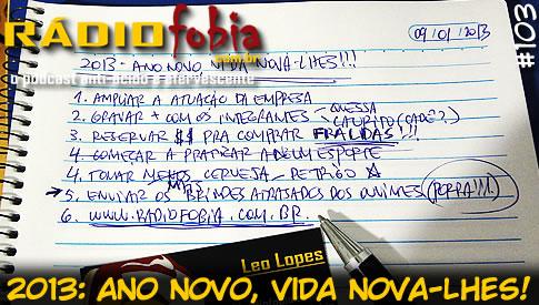 RADIOFOBIA 103 – 2013: Ano Novo, vida nova-Lhes!
