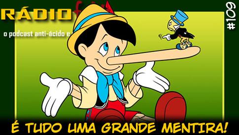 RADIOFOBIA 109 – É tudo uma grande mentira!