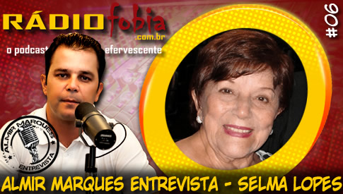 RADIOFOBIA – Almir Marques Entrevista #06 – Selma Lopes