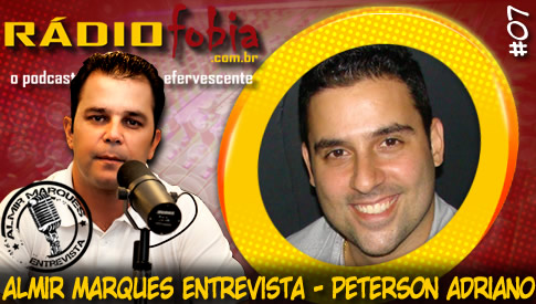 RADIOFOBIA – Almir Marques Entrevista #07 – Peterson Adriano