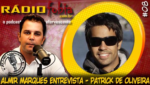 RADIOFOBIA – Almir Marques Entrevista #08 – Patrick de Oliveira