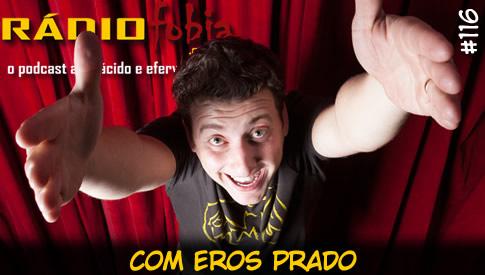 RADIOFOBIA 116 – com Eros Prado