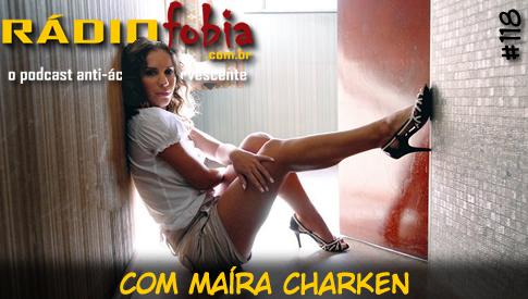 RADIOFOBIA 118 – com Maíra Charken
