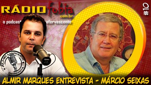 RADIOFOBIA – Almir Marques Entrevista #10 – Márcio Seixas