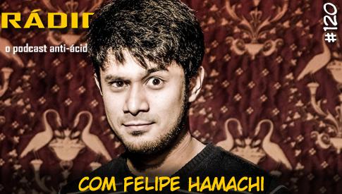 RADIOFOBIA 120 – com Felipe Hamachi