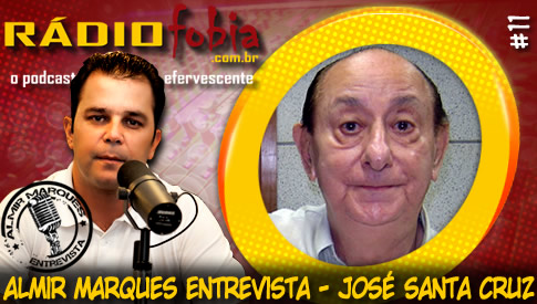 RADIOFOBIA – Almir Marques Entrevista #11 – José Santa Cruz