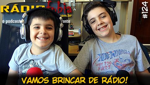 RADIOFOBIA 124 – ESPECIAL – Vamos brincar de rádio!