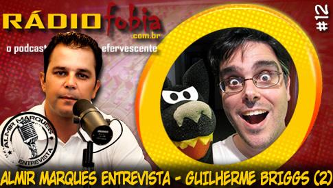 RADIOFOBIA – Almir Marques Entrevista #12 – Guilherme Briggs (2)