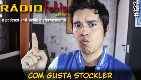 RADIOFOBIA 127 – com Gusta Stockler