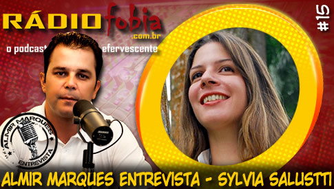 RADIOFOBIA – Almir Marques Entrevista #15 – Sylvia Salustti