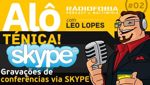 Alô Ténica! #02 – Gravações de conferências via SKYPE